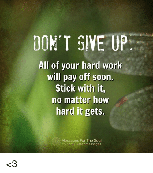 DON T GIVE UP All of Your Hard Work Will Pay Off Soon Stick