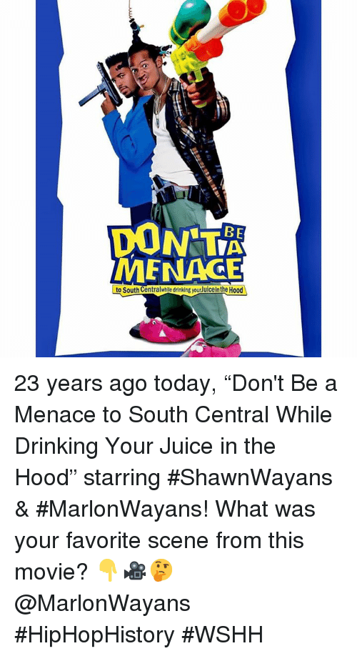 "Drinking, Juice, and The Hood: DON T  MENAGE  to South Centralwhille drinking yourJuice in the Hood 23 years ago today, ""Don't Be a Menace to South Central While Drinking Your Juice in the Hood"" starring #ShawnWayans & #MarlonWayans! What was your favorite scene from this movie? 👇🎥🤔 @MarlonWayans #HipHopHistory #WSHH"