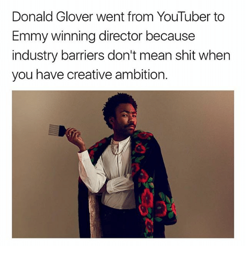 Donald Glover, Memes, and Shit: Donald Glover went from YouTuber to  Emmy winning director because  industry barriers don't mean shit when  you have creative ambition.