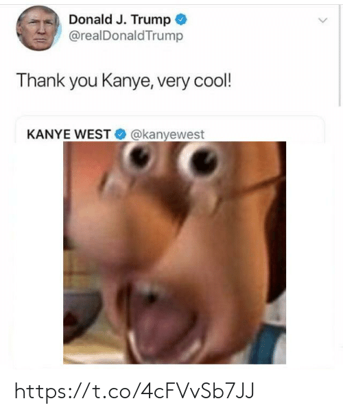 Kanye, Thank You, and Cool: Donald J. Trump  @realDonaldTrump  Thank you Kanye, very cool!  KANYE WEST  @kanyewest https://t.co/4cFVvSb7JJ
