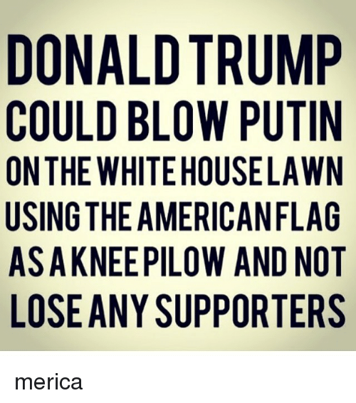 [Image: donald-trump-could-blow-putin-on-the-whi...316677.png]