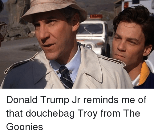 donald trump jr reminds me of that douchebag troy from 3103997 donald trump jr reminds me of that douchebag troy from the goonies