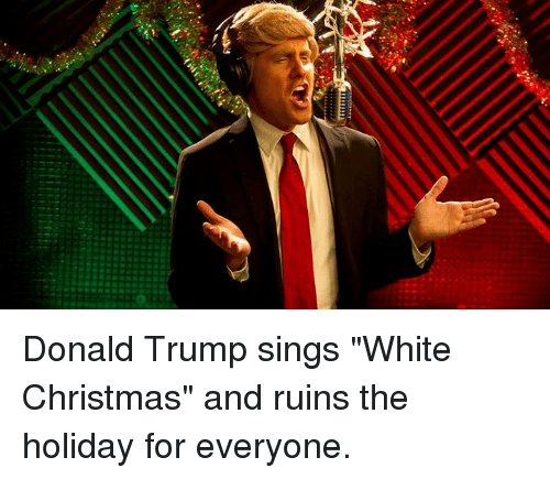 dank singing and the holiday donald trump sings white christmas and - Who Sang White Christmas
