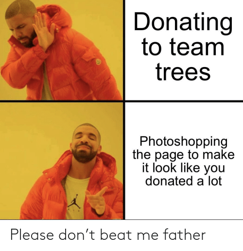 Trees, Dank Memes, and Page: Donating  to team  trees  Photoshopping  the page to make  it look like you  donated a lot Please don't beat me father