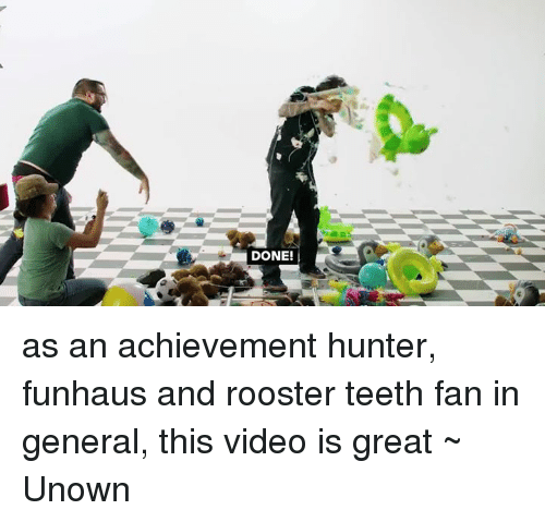 Memes, Generalization, and Achievement Hunter: DONE! as an achievement hunter, funhaus and rooster teeth fan in general, this video is great ~ Unown