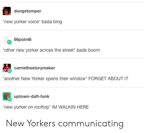 Bing, New Yorker, and Voice: dongstomper  new yorker voice bada bing  66point6  other new yorker across the street bada boonm  carriethestorymaker  another New Yorker opens their window FORGET ABOUT IT  uptown-daft-funk  new yorker on rooftop IM WALKIN HERE New Yorkers communicating