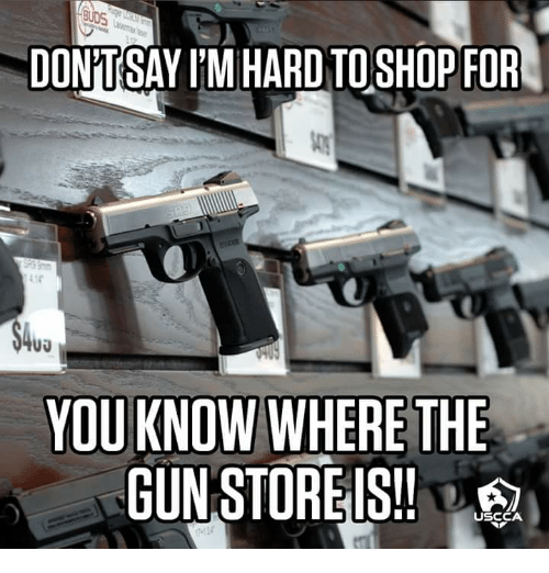 Donitsay Itm Ard To Shop For Youknow Where The Gun Store Is Uscca