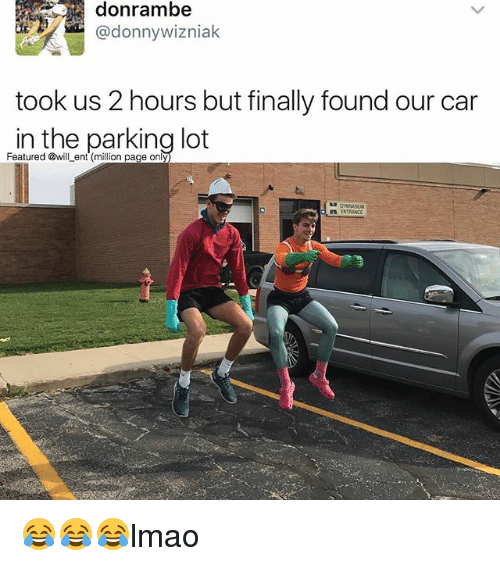 Memes, 🤖, and Car: @donny wizniak  took us 2 hours but finally found our car  in the parking lot  Featured @wil  ent ENTRANCE 😂😂😂lmao