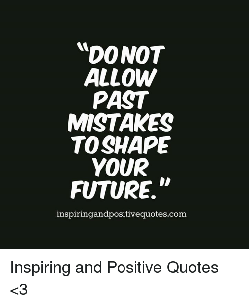 Donot Allow Past Mistakes To Shape Your Future