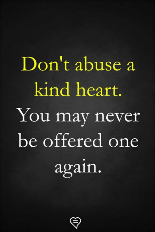 Memes, Heart, and Never: Don't abuse a  kind heart  You mav never  be offered one  again.