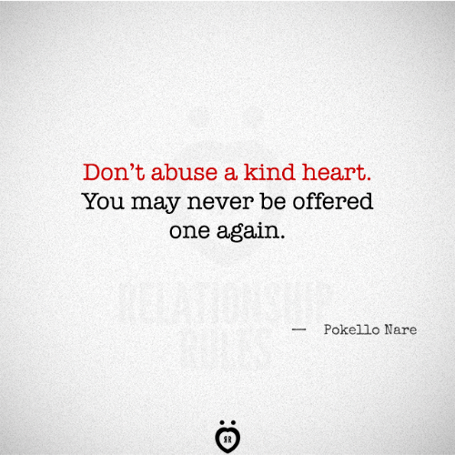 Heart, Never, and One: Don't abuse a kind heart.  You may never be offered  one again.  --Pokello Nare  AR