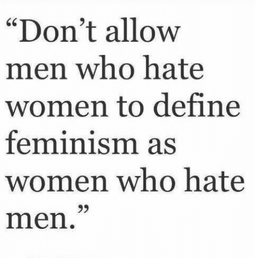 "Feminism, Define, and Women: ""Don't allow  men who hatee  women to define  feminism as  women who hate  men  60"