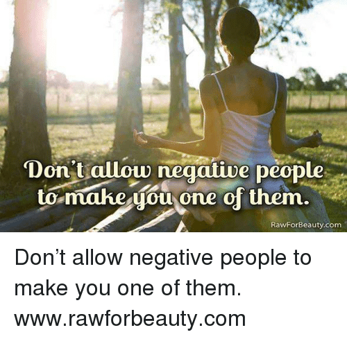 Memes, 🤖, and Com: Don't allow negative people  to make you one of them  RawForBeauty.com Don't allow negative people to make you one of them. www.rawforbeauty.com