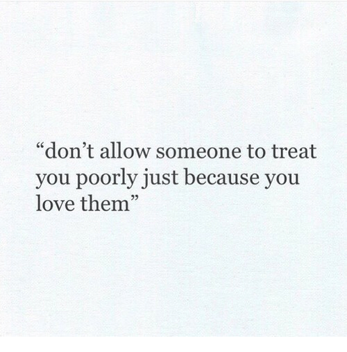 "Love, Them, and You: ""don't allow someone to treat  you poorly just because you  love them"