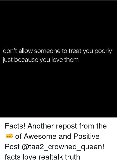 don t allow someone to treat you poorly just because you love them rh me me