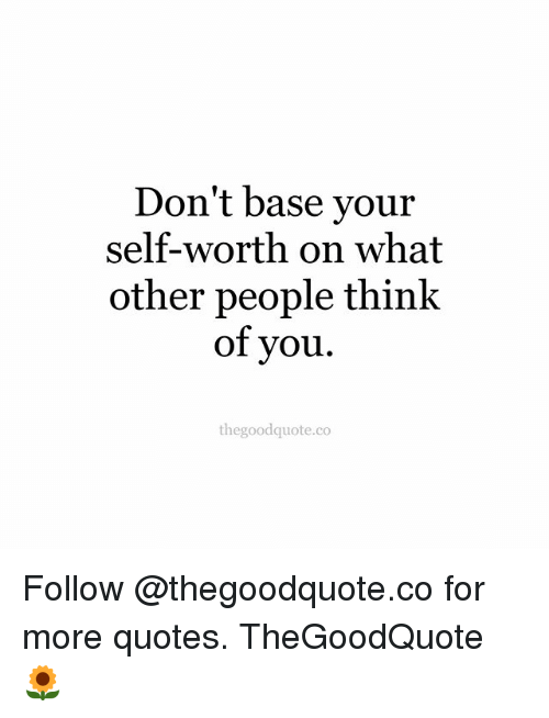 Dont Base Your Self Worth On What Other People Think Of You