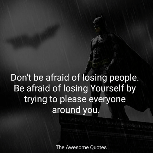 Trying Quotes New Don't Be Afraid Of Losing People Be Afraid Of Losing Yourself By