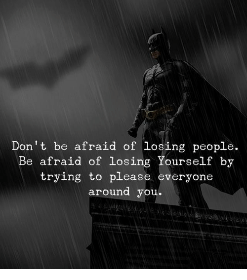 Memes, 🤖, and You: Don't be afraid of losing people.  Be afraid of losing Yourself by  trying to please everyone  around you.