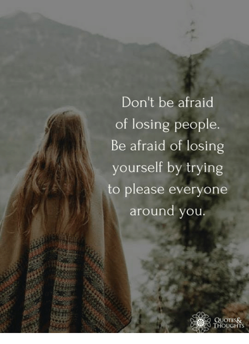 Losing People Quotes Don't Be Afraid of Losing People Be Afraid of Losing Yourself by  Losing People Quotes