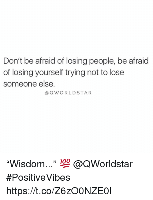 "Lose, People, and Losing: Don't be afraid of losing people, be afraid  of losing yourself trying not to lose  someone else.  @QWORLDSTAR ""Wisdom..."" 💯 @QWorldstar #PositiveVibes https://t.co/Z6zO0NZE0l"