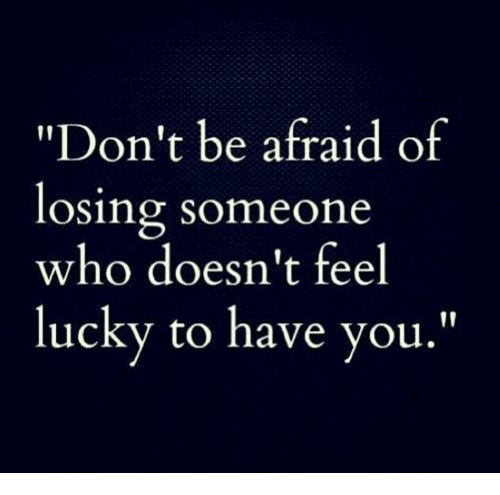 "Who, You, and Feel: ""Don't be afraid of  osing someone  who doesn't feel  l ,'  ucky to have you"