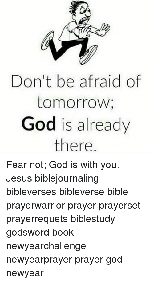 Don't Be Afraid Of Tomorrow God Is Already There Fear Not God Is