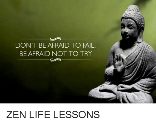 Memes, 🤖, and Zen: DON'T BE AFRAID TO FAIL,  BE AFRAID NOT TO TRY ZEN LIFE LESSONS