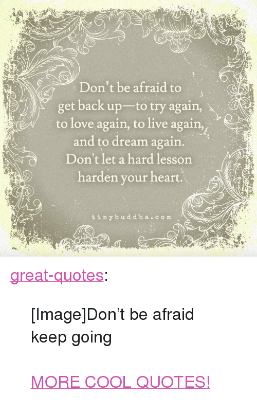 Dont Be Afraid To Get Back Up To Try Again To Love Again To Live