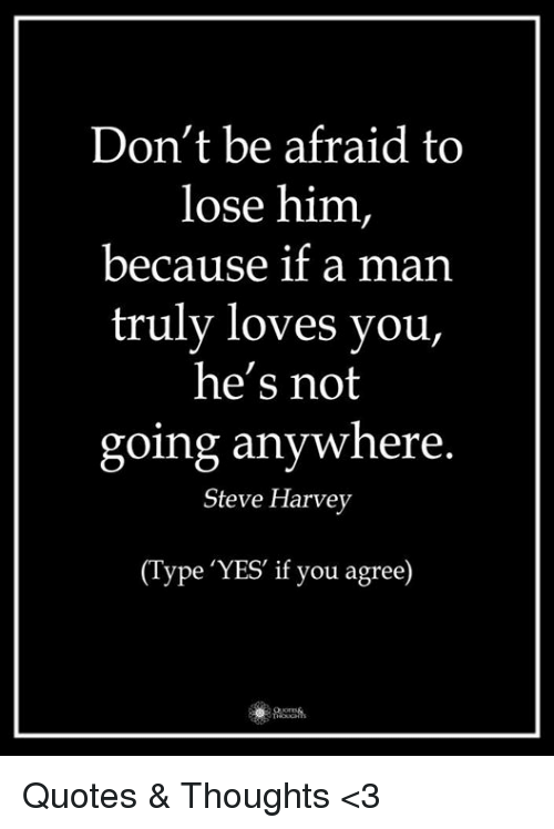 Steve Harvey Quotes Amusing Don't Be Afraid To Lose Him Because If A Man Truly Loves You He's