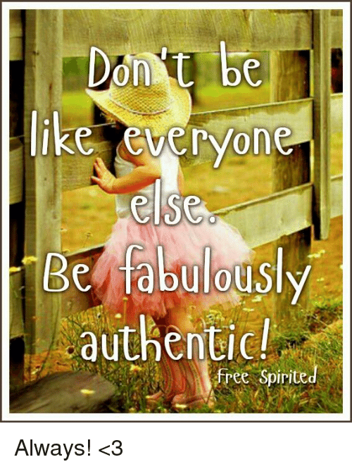 Memes, Don't Be Like, and 🤖: Dont be  like everyone  else  Be tabulously  authentic!  free Spirite Always!  <3