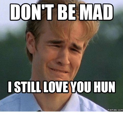 dont be mad still love you hun memes com 16161166 ✅ 25 best memes about i still love you meme i still love you memes