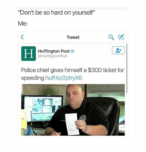"""Ironic, Police, and 300: """"Don't be so hard on yourself""""  Me:  Tweet  Huffington Post  @Huffington Post  Police chief gives himself a $300 ticket for  speeding  huff to/2pfryX6"""