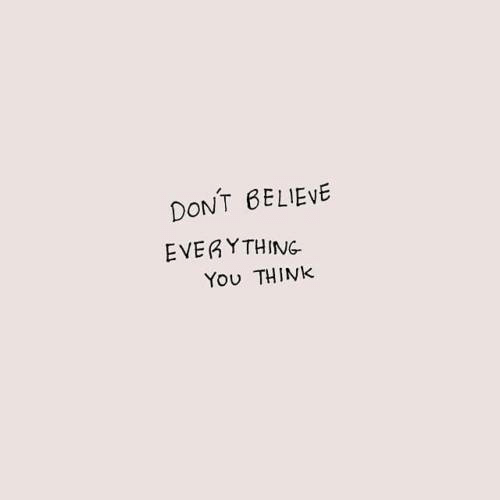 Believe, Think, and Everything: DONT BELIEVE  EVERYTHING  Yου THINK