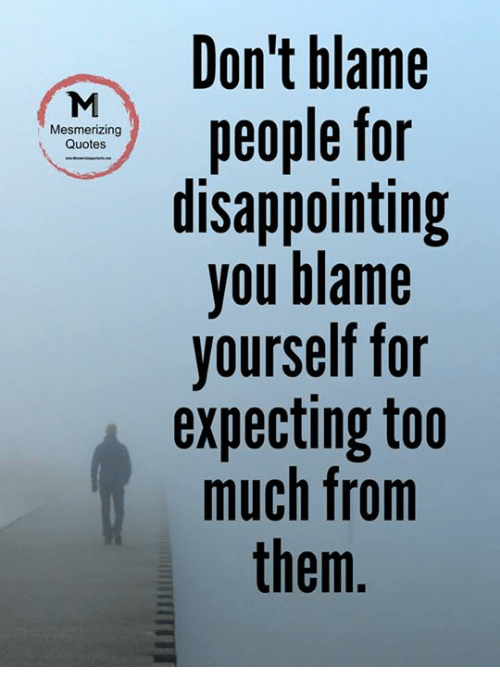 Dont Blame People For Mesmerizing Quotes Disappointing You Blame