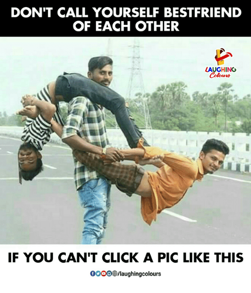 Click, Indianpeoplefacebook, and You: DON'T CALL YOURSELF BESTFRIEND  OF EACH OTHER  AUGHING  IF YOU CAN'T CLICK A PIC LIKE THIS  0000/laughingcolours