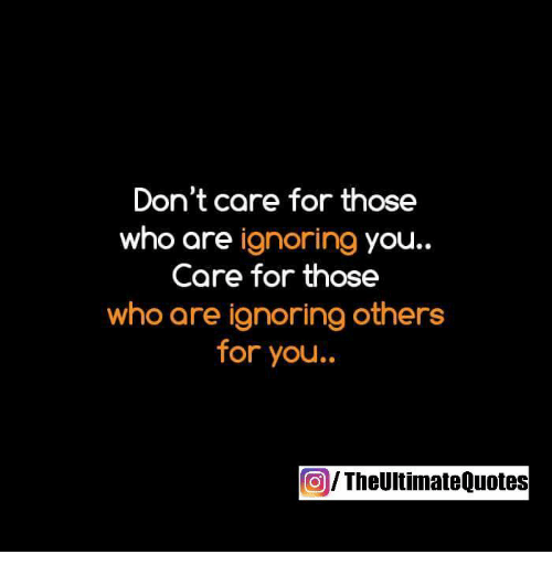 Dont Care For Those Who Are Ignoring You Care For Those Who Are