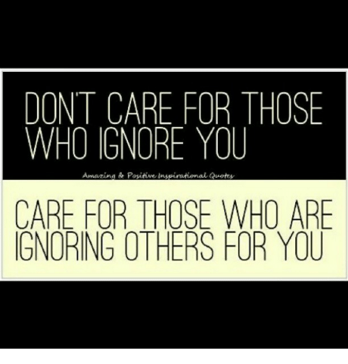 Dont Care For Those Who Ignore You Amazing Posihve Inspirationat
