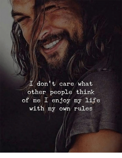 Life, Think, and Own: dont care what  other people think  of me I enjoy my life  with my own rules