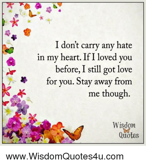 Dont Carry Any Hate In My Heart If 1 Loved You Before I Still Got