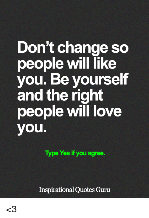 Don't Change So People Will Like You Be Yourself and the Right