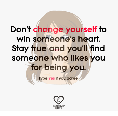 Dont Change Yourself To Win Someones Heart Stay True And Youll