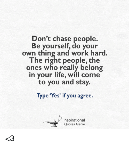 Dont Chase People Be Yourself Do Your Own Thing And Work Hard The