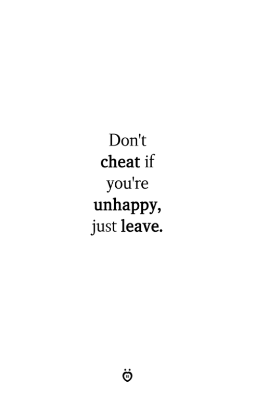 Cheat, Youre, and Just: Don't  cheat if  you're  unhappy,  just leave.