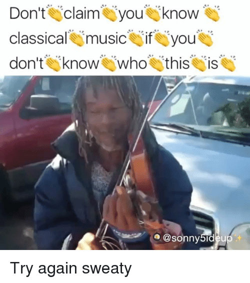 Memes, Classical, and 🤖: Don't claim know  classical imusic if you  don't iknow who this is  @sonny5ideu Try again sweaty