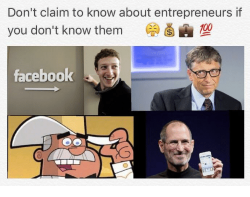 Dank Memes and  You Don't Know: Don't claim to know about entrepreneurs if  you don't know them  A  facebook