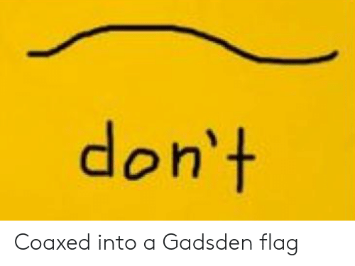 Gadsden Flag,  Dont, and  Flag: don't Coaxed into a Gadsden flag