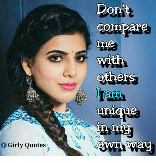 Dont Compare Me With Others Iam Uniqje In My F Girly Quotes Meme