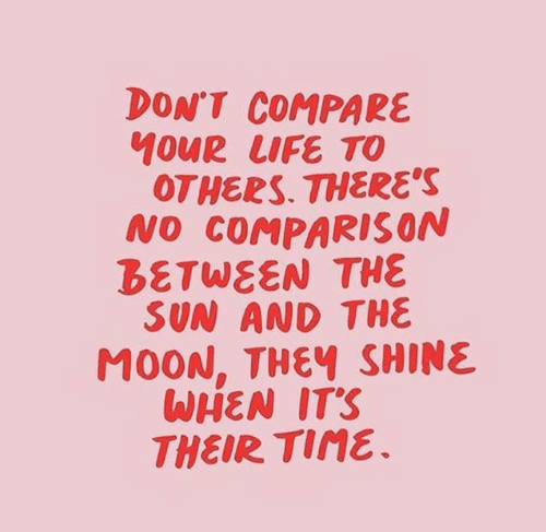 Moon, Sun, and The Sun: DON'T COMPARE  OTHERS. THERE'S  NO COMPARISON  BETWEEN THE  SUN AND THE  MOON, THEY SHINE  WHEN ITS  THEIR Tine.