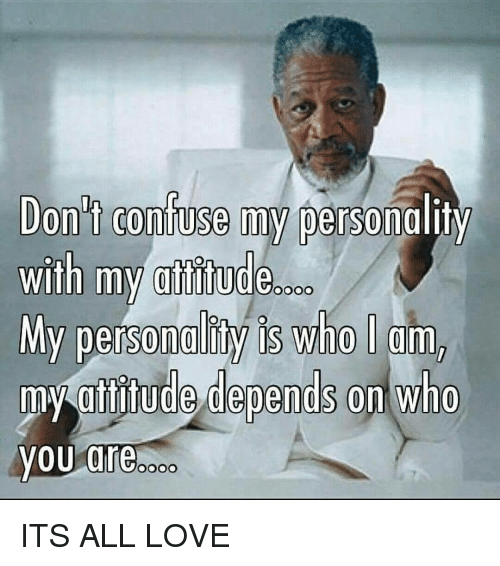 dont confuse my personality with my atitude my personality wholam 9379737 don't confuse my personality with my atitude my personality wholam