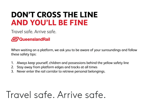 DON'T CROSS THE LINE AND YOU'LL BE FINE Travel Safe Arrive